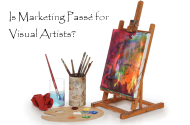 is art marketing passe for visual artists